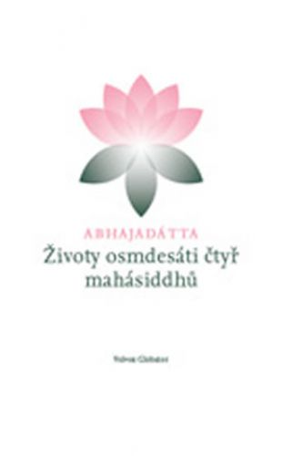 Abhajadátta - Životy osmdesáti čtyr mahásiddhů (Šhri Abhajadátta) cena od 0,00 €