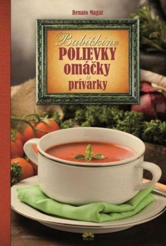 Babičkine polievky, omáčky, prívarky (Renato Magát)