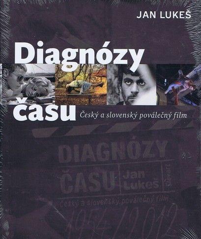 Diagnózy času: Český a slovenský poválečný film (Jan Lukeš)