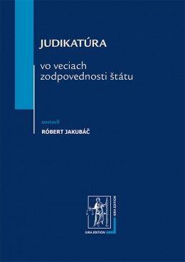 Judikatúra vo veciach zodpovednosti štátu (Róbert Jakubáč) cena od 0,00 €
