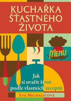 Kuchařka šťastného života (Eva Michaličová)