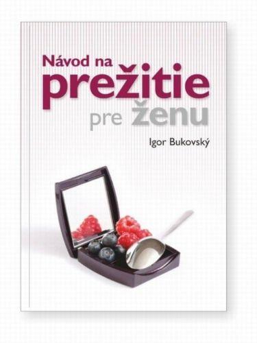 Návod na prežitie pre ženu (Igor Bukovský) cena od 21,41 €