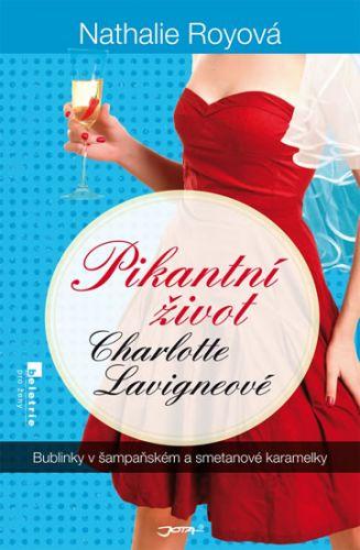Pikantní život Charlotte Lavigneové - Bublinky v šampaňském a smetanové karamelky (Nathalie Royová) cena od 2,58 €