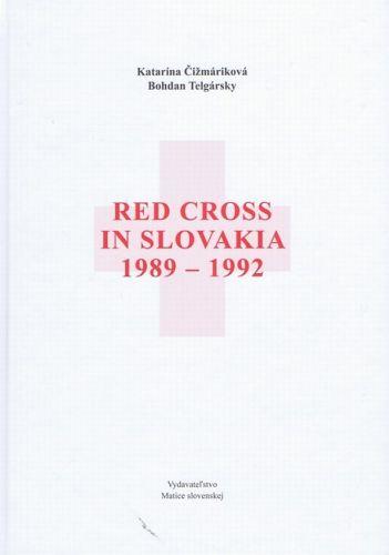 Red Cross in Slovakia 1989-1992 - anglický jazyk (Bohdan Telgársky; Katarína Čižmáriková)